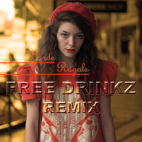 Royals (FREE DRINKZ REMIX)
