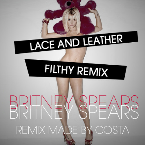 Britney Spears - Lace & Leather (Filthy Remix)by COSTA