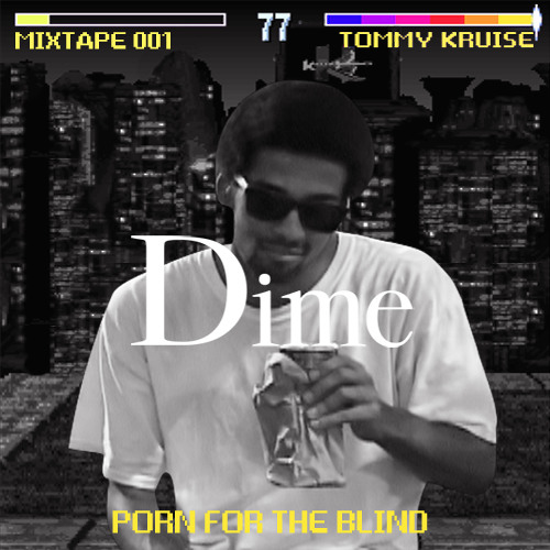Tommy Kruise - Porn For The Blind [DIMEMIXTAPE001] FREE DL IN DESCRIPTION