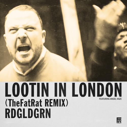 RDGLDGRN - Lootin in London (TheFatRat Remix)