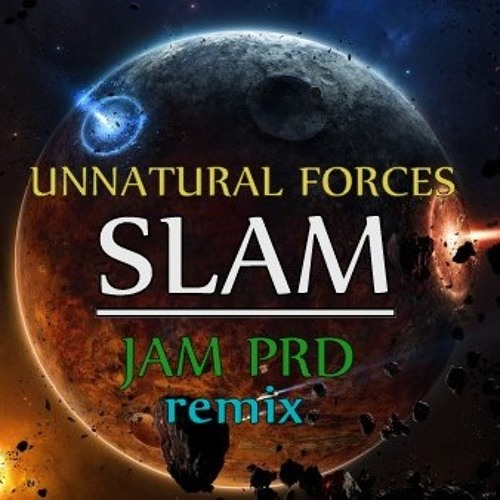 UNNATURAL FORCES - SLAM [JAMPRD REMIX] FREE DOWNLOAD IN DESCRIPTION
