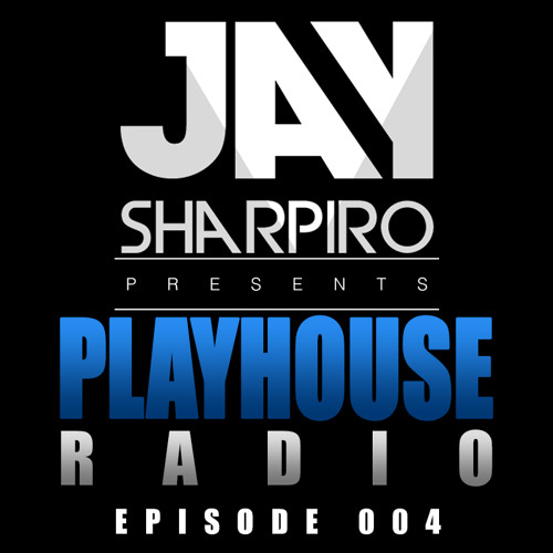 Jay Sharpiro   Playhouse Radio Episode 004