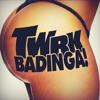TWRK - BaDINGA!
