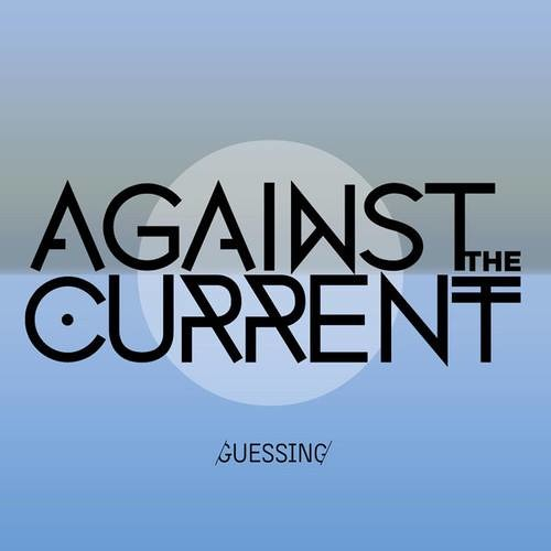 Against The Current - Guessing