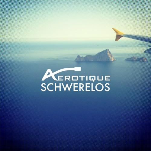 Aérotique - Schwerelos (Original Mix)