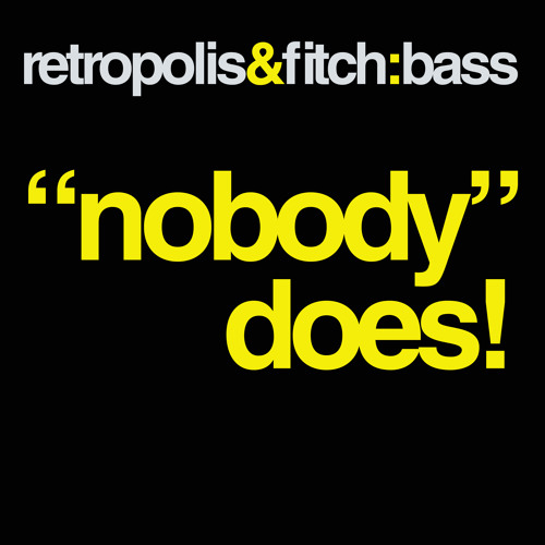 RETROPOLIS & FITCH:BASS - NOBODY DOES!