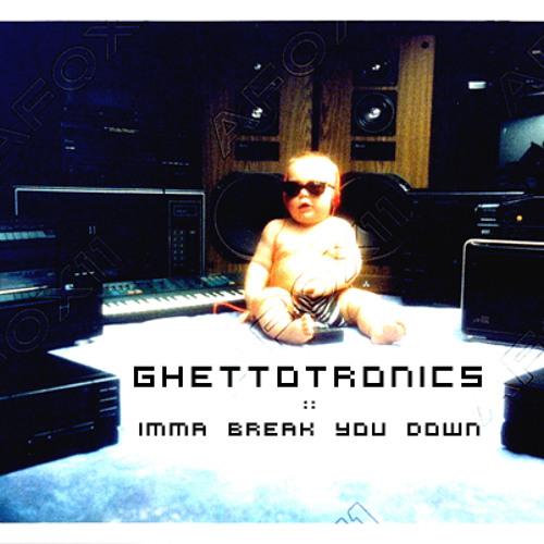 ghettotronics - imma Break U down [716 mega mix]