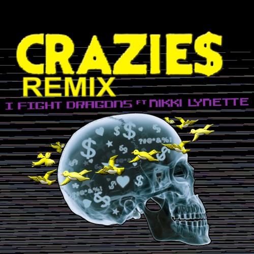 CRAZIE$ Remix- I Fight Dragons ft. Nikki Lynette