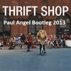 Macklemore - Thrift Shop (Paul Angel Bootleg 2013) FREE DOWNLOAD