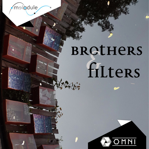 Melodule & Omni - Brothers And Filters EP
