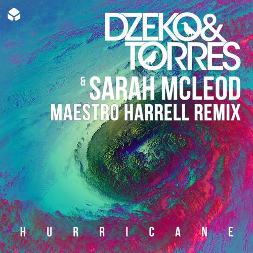 Hurricane - Dzeko & Torres Ft. Sarah McLeod (Maestro Harrell Remix)