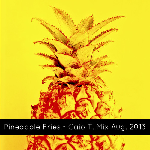 Pineapple Fries - Caio T. Mix Aug. 2013