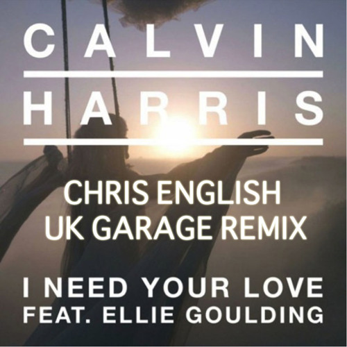 I Need Your Love (Chris English UK Garage Remix)