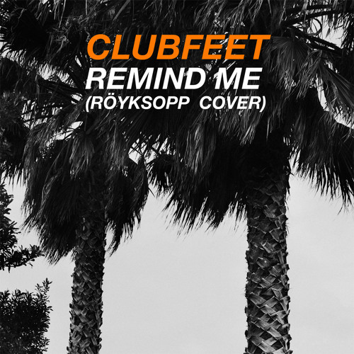 Clubfeet - Remind Me (Röyksopp Cover)