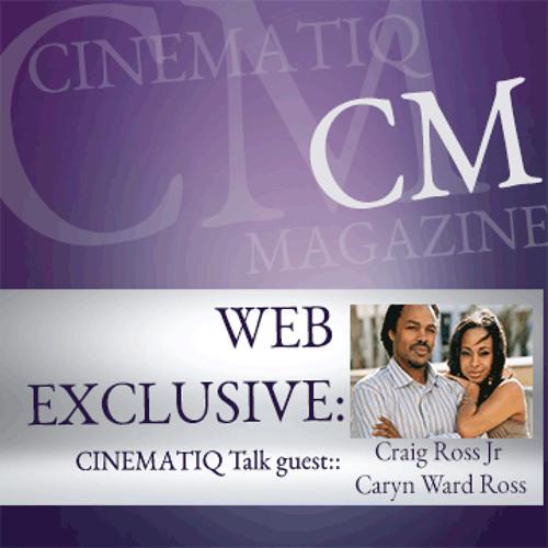 #3|CINEMATIQ Talk: Caryn Ward Ross & Craig Ross Jr. (Full interview)