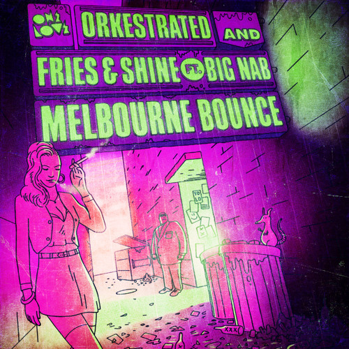 Orkestrated, Fries & Shine & Big Nab - Melbourne Bounce - Our Time Remix-PREVIEW