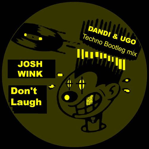 Free Download - Josh Wink - Don't Laugh - Dandi & Ugo Bootleg Techno Remix - NEW KICK