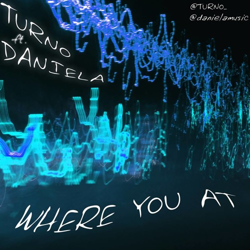 TURNO FT DANIELA - WHERE YOU AT