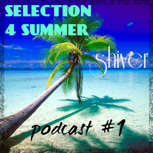 SHIVER | SELECTION 4 SUMMER #1