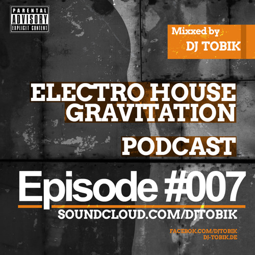 TOBIK - Electro House Gravitation | EPISODE 007 | Juli 2013
