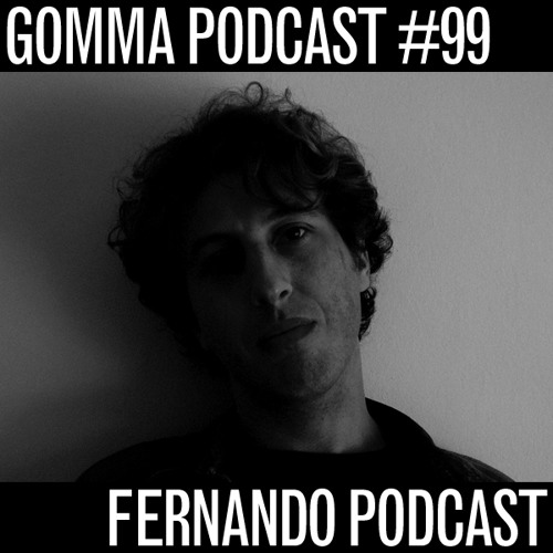 Gomma Podcast #99 - Fernando Podcast