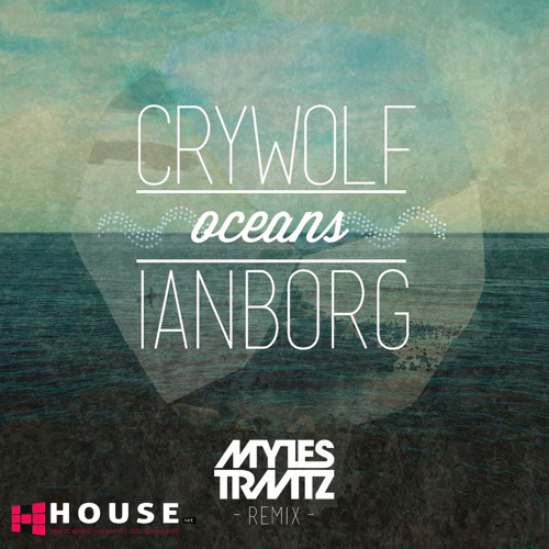 Oceans by Crywolf & Ianborg (Myles Travitz Remix) - House.NET Exclusive