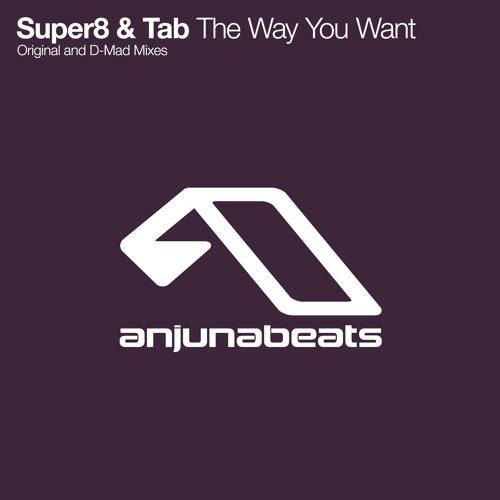 Super8 & Tab - The Way You Want (D-Mad Remix)