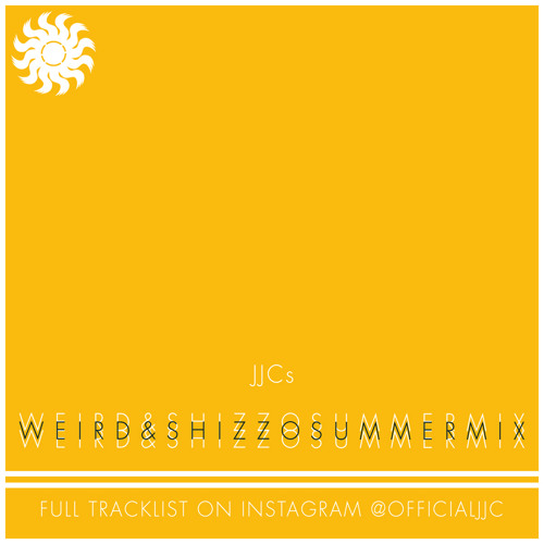 JJCs Weird & Shizzo Summermix [Tracklist In Description]