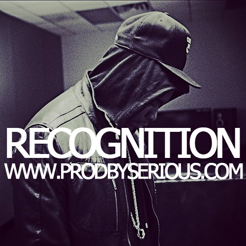 Recognition (www.ProdBySerious.com)