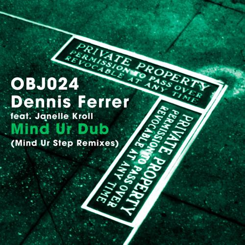 OBJ024: Dennis Ferrer feat. Janelle Kroll - Mind Ur Dub (Mind Ur Step Remixes) (Snippets)
