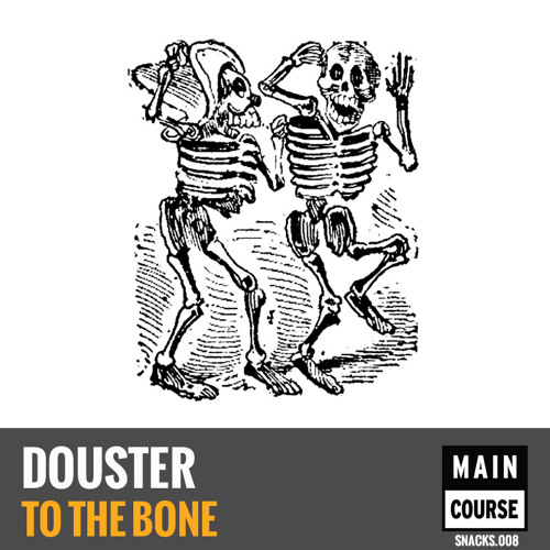 Douster - To The Bone (SNACKS.008 // Main Course)