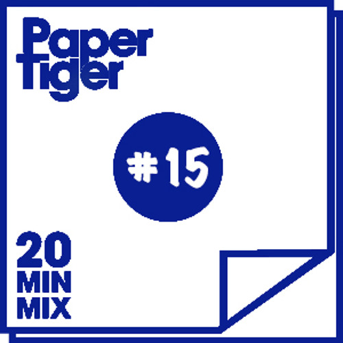 PAPER TIGER 20 MIN MIX #15 - LATE NIGHT MOVES