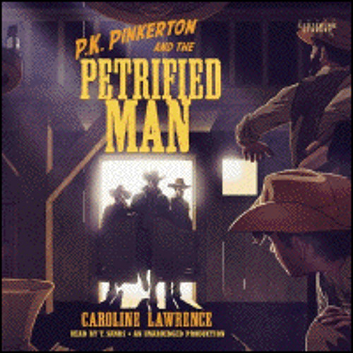 P.K. PINKERTON AND THE PETRIFIED MAN By Caroline Lawrence, Read By T. Sands