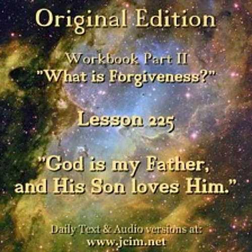"ACIM LESSON 225 AUDIO  ""God is my Father, and His Son loves Him."" ♫ ♪ ♫"