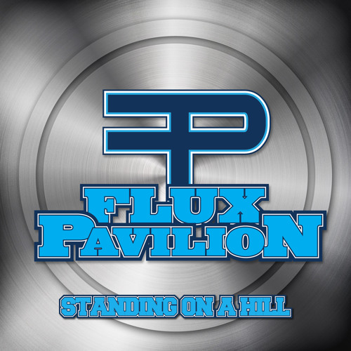 Standing On A Hill by Flux Pavilion