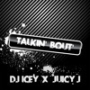 Talkin Bout- DJ Icey x Juicy J
