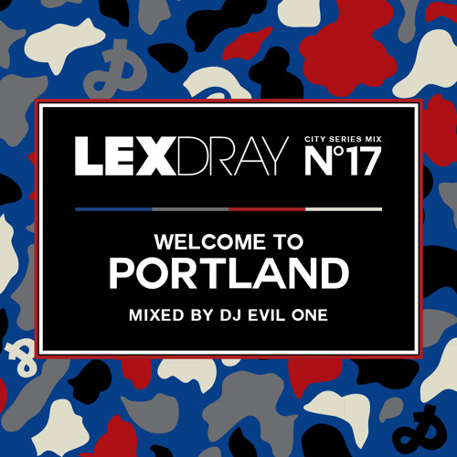 Lexdray City Series - Volume 17 - Welcome to Portland - Mixed by DJ Evil One