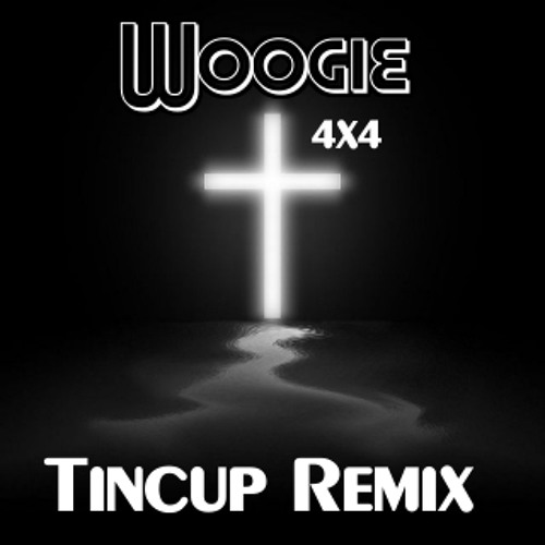 Woogie - 4x4 (Tincup Remix)