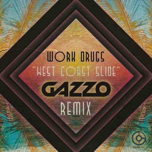 Work Drugs-West Coast Slide (Gazzo Remix)