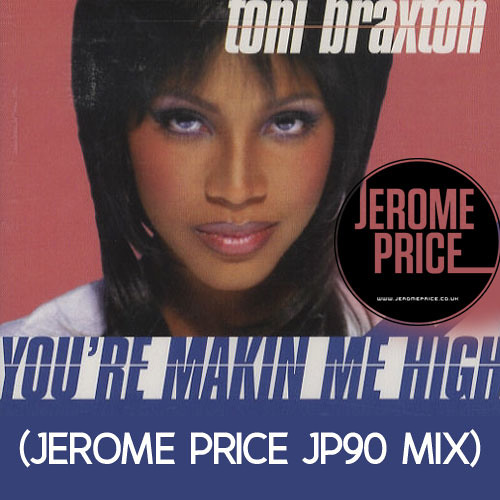 Toni Braxton - Your Making Me High (Jerome Price JP90 Mix)
