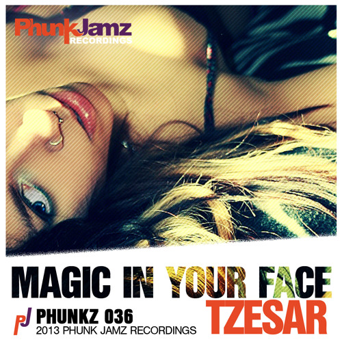 TZESAR - Magic In Your Face (Original Mix) WWW.PHUNKJAMZ.COM