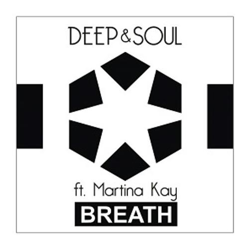 Deep & Soul ft. Martina Kay - Breath (inc. Lukas Termena remix)