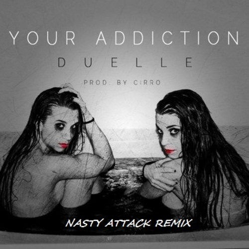 Your Addiction by Duelle & CiRRo (Nasty Attack Remix)