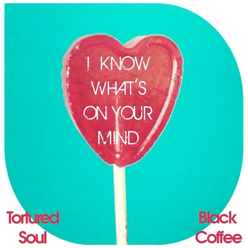 Tortured Soul Vs Black Coffee - I Know What's On Your Mind (Main Mix)