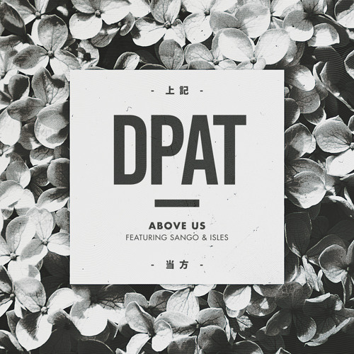 Dpat - Above Us (ft. Sango & Isles) | 'In Bloom'
