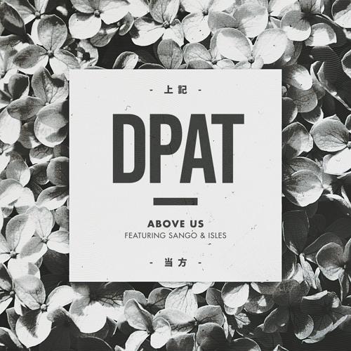 Dpat - Above Us (Ft. Sango + Isles)