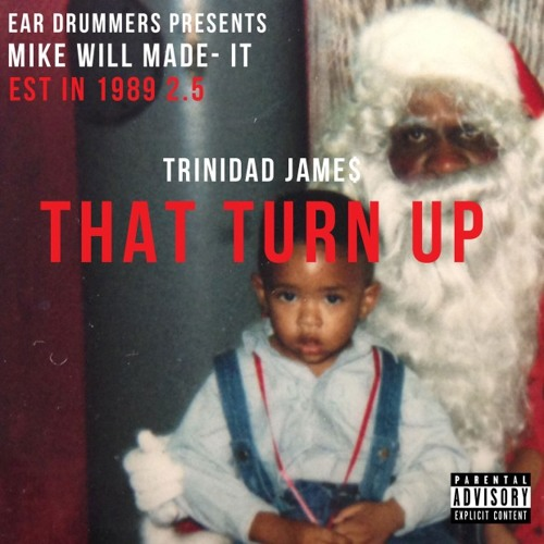 Trinidad James The Turn Up (Prod. Mike Will)