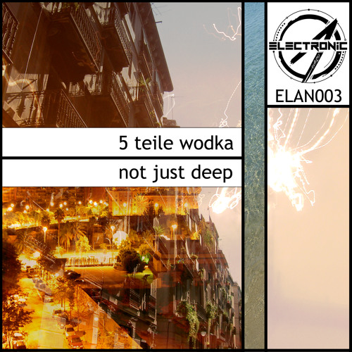 5 Teile Wodka - Reback (Not just deep EP) [ELAN003] (128k preview, read info!)