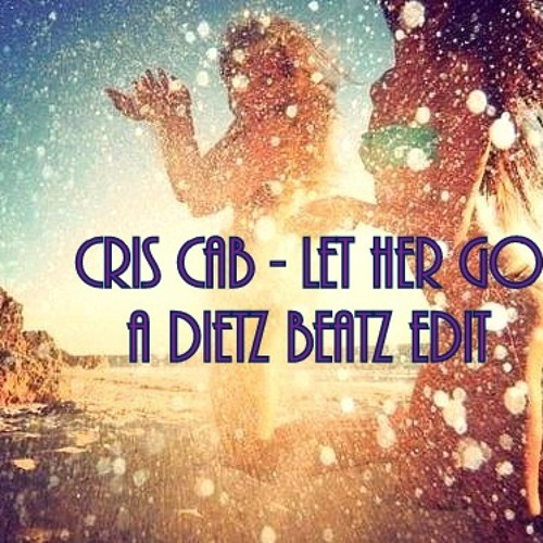 *Cris*Cab* - *Let*Her*Go* (A -dB - dIETZ Beatz Edit) ** See description pls.
