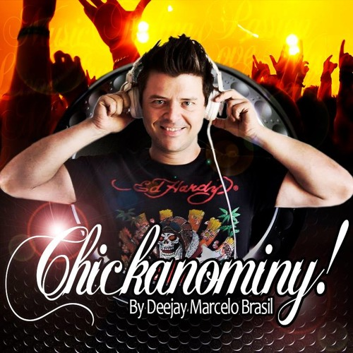 CHICKANOMINY SET MIX BY  DEEJAY MARCELO BRASIL